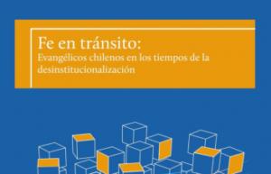 Fe en tránsito: evangélicos chilenos en los tiempos de la desinstitucionalización, de Fabián Bravo