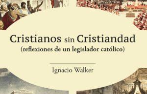 ¿Cristianos sin nueva cristiandad? Sobre un polémico libro de Ignacio Walker