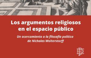 Presentación del libro «Los argumentos religiosos en el espacio público. Un acercamiento a la filosofía política de Nicholas Wolterstorff», de Gonzalo David.